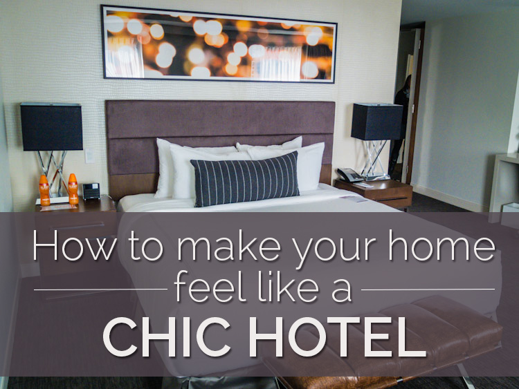 How to make your home feel like a chic hotel | SuitcaseandHeels.com