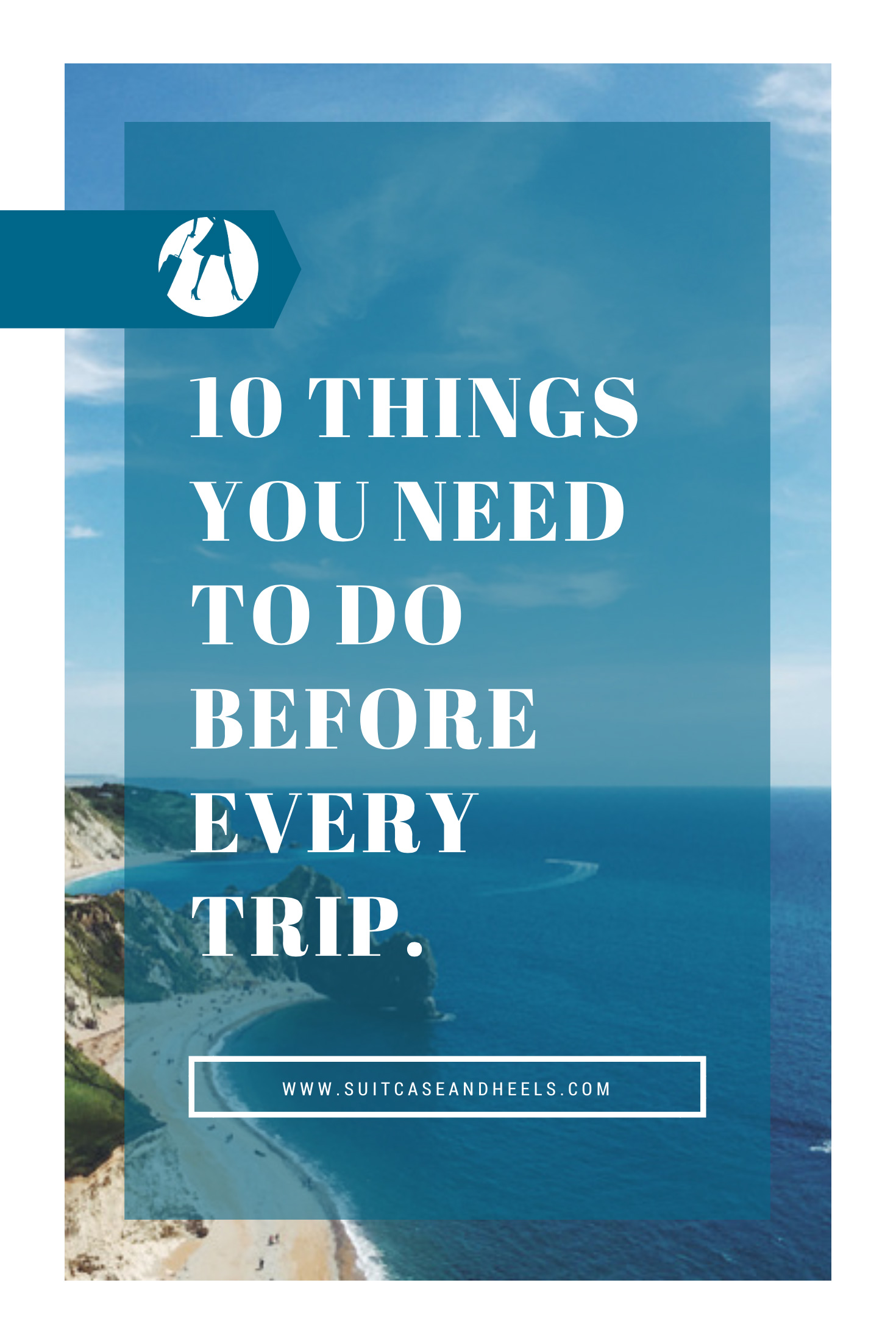 10 Things to Do Before Every Trip. | SuitcaseandHeels.com