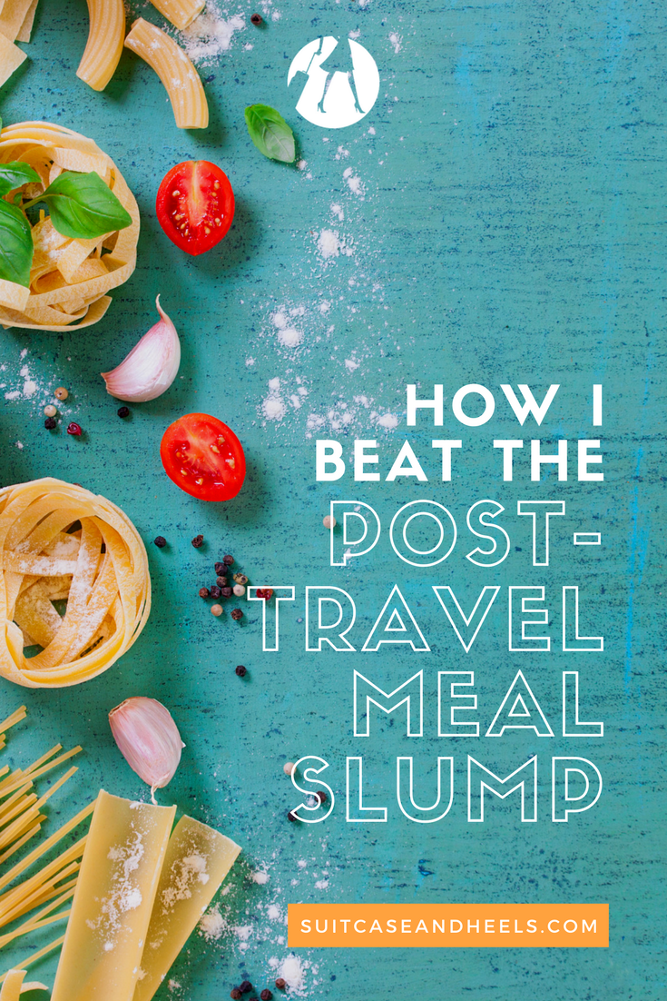 How I Beat the Post-Travel Meal Slump